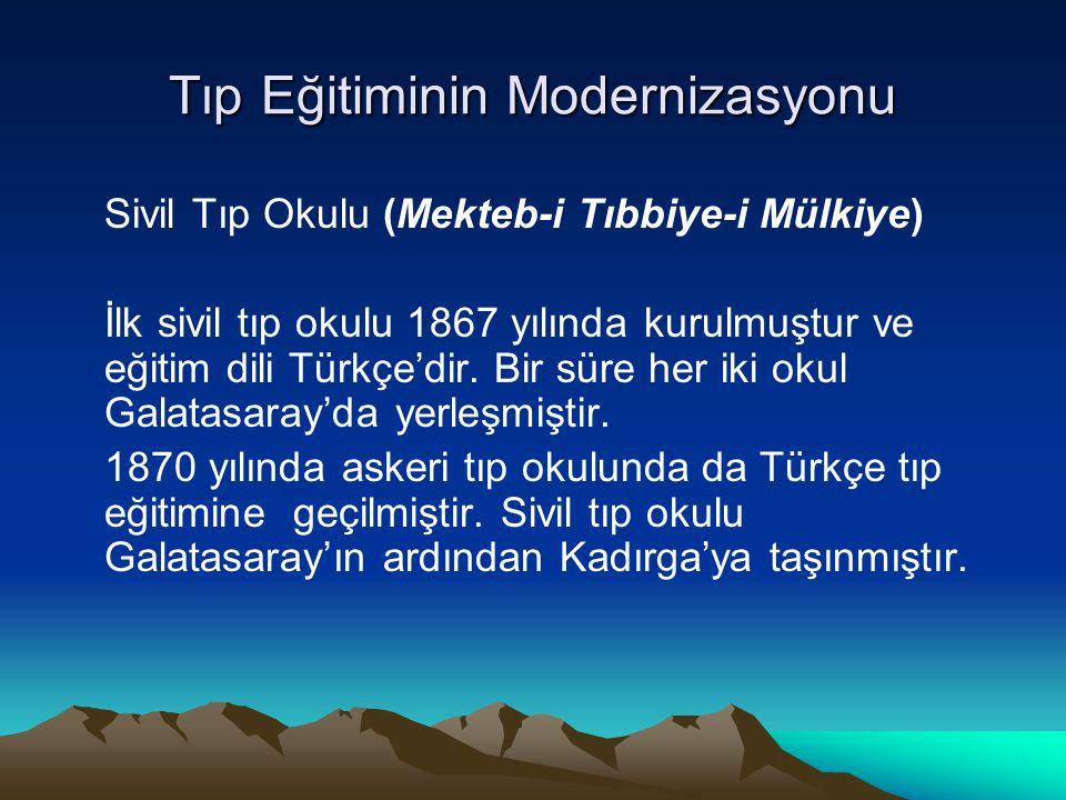 Tıp Eğitiminin Modernizasyonu Sivil Tıp Okulu (Mekteb-i Tıbbiye-i Mülkiye) İlk sivil tıp okulu 1867 yılında kurulmuştur ve eğitim dili Türkçe'dir. Bir