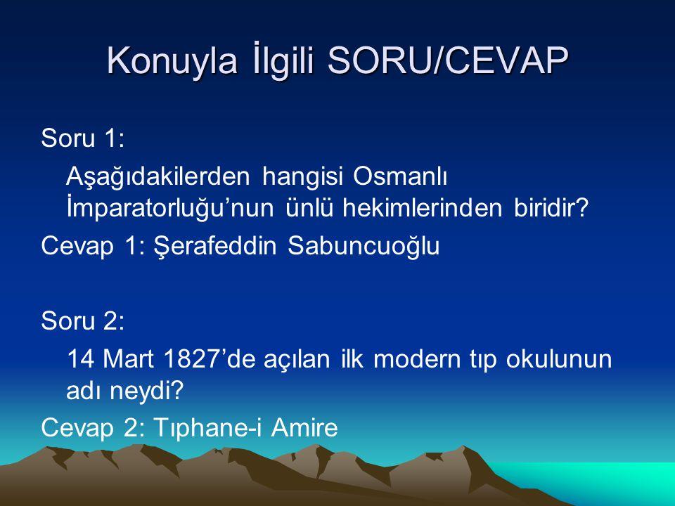 Konuyla İlgili SORU/CEVAP Soru 1: Aşağıdakilerden hangisi Osmanlı İmparatorluğu'nun ünlü hekimlerinden biridir? Cevap 1: Şerafeddin Sabuncuoğlu Soru 2