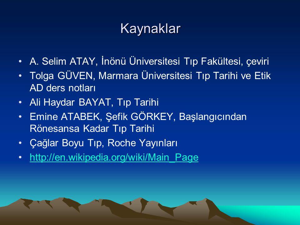 Kaynaklar A. Selim ATAY, İnönü Üniversitesi Tıp Fakültesi, çeviri Tolga GÜVEN, Marmara Üniversitesi Tıp Tarihi ve Etik AD ders notları Ali Haydar BAYA