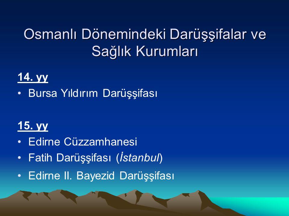 Osmanlı Dönemindeki Darüşşifalar ve Sağlık Kurumları 14. yy Bursa Yıldırım Darüşşifası 15. yy Edirne Cüzzamhanesi Fatih Darüşşifası (İstanbul) Edirne