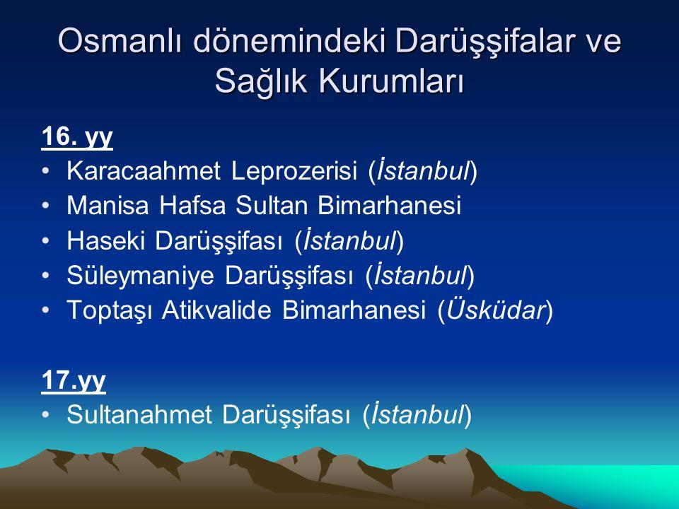 Osmanlı dönemindeki Darüşşifalar ve Sağlık Kurumları 16. yy Karacaahmet Leprozerisi (İstanbul) Manisa Hafsa Sultan Bimarhanesi Haseki Darüşşifası (İst