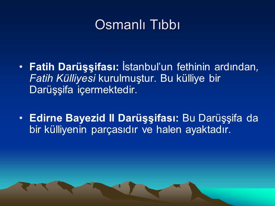 Osmanlı Tıbbı Fatih Darüşşifası: İstanbul'un fethinin ardından, Fatih Külliyesi kurulmuştur. Bu külliye bir Darüşşifa içermektedir. Edirne Bayezid II