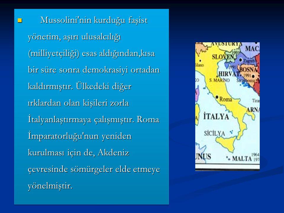 Mussolini'nin kurduğu faşist yönetim, aşırı ulusalcılığı (milliyetçiliği) esas aldığından,kısa bir süre sonra demokrasiyi ortadan kaldırmıştır. Ülkede