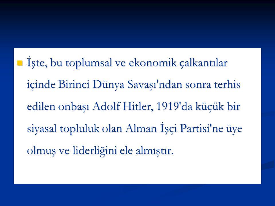 İşte, bu toplumsal ve ekonomik çalkantılar içinde Birinci Dünya Savaşı'ndan sonra terhis edilen onbaşı Adolf Hitler, 1919'da küçük bir siyasal toplulu