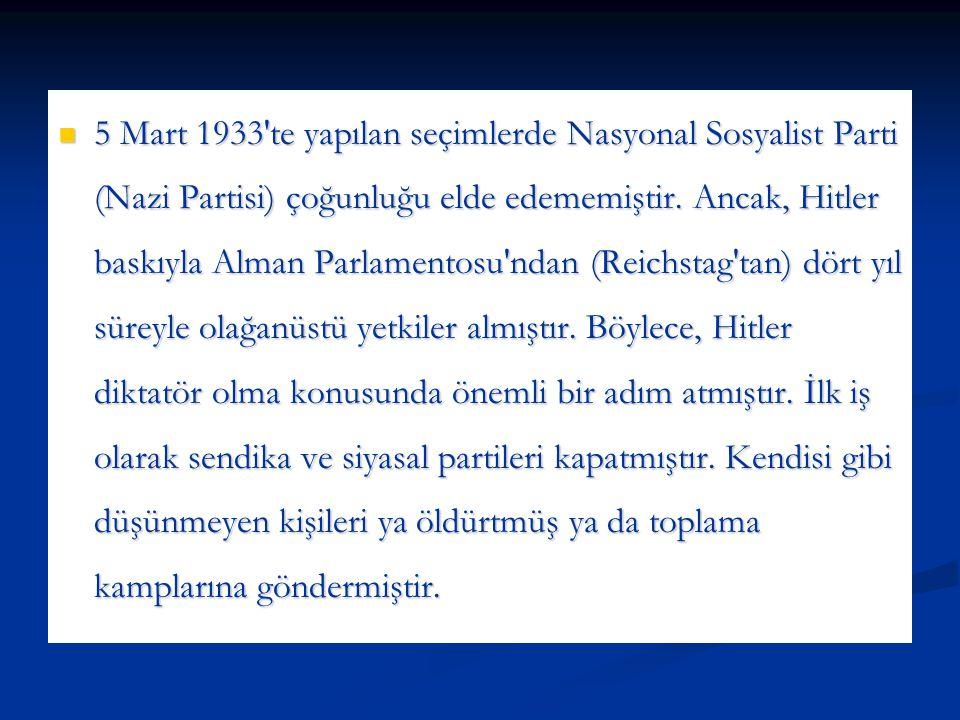 5 Mart 1933'te yapılan seçimlerde Nasyonal Sosyalist Parti (Nazi Partisi) çoğunluğu elde edememiştir. Ancak, Hitler baskıyla Alman Parlamentosu'ndan (