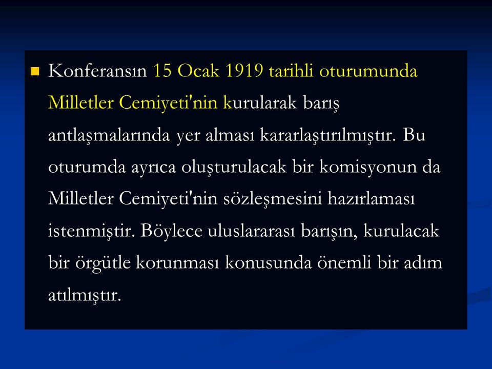 Konferansın 15 Ocak 1919 tarihli oturumunda Milletler Cemiyeti'nin kurularak barış antlaşmalarında yer alması kararlaştırılmıştır. Bu oturumda ayrıca