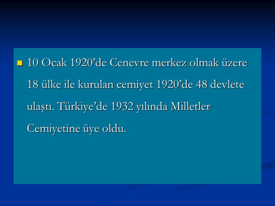 10 Ocak 1920'de Cenevre merkez olmak üzere 18 ülke ile kurulan cemiyet 1920'de 48 devlete ulaştı. Türkiye'de 1932 yılında Milletler Cemiyetine üye old