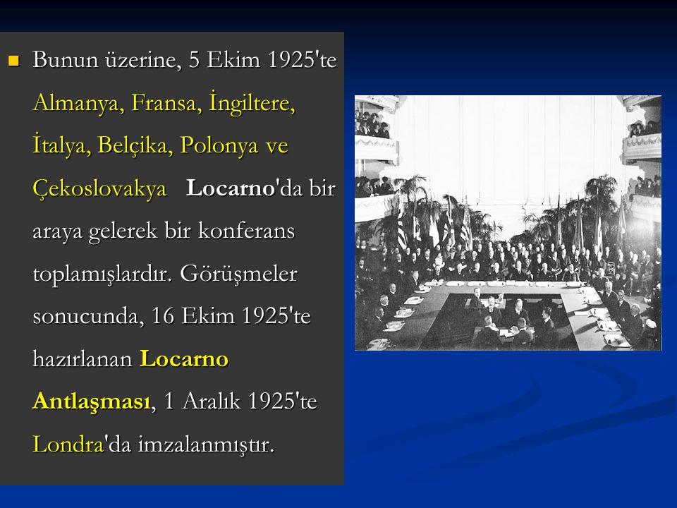 Bunun üzerine, 5 Ekim 1925'te Almanya, Fransa, İngiltere, İtalya, Belçika, Polonya ve Çekoslovakya Locarno'da bir araya gelerek bir konferans toplamış