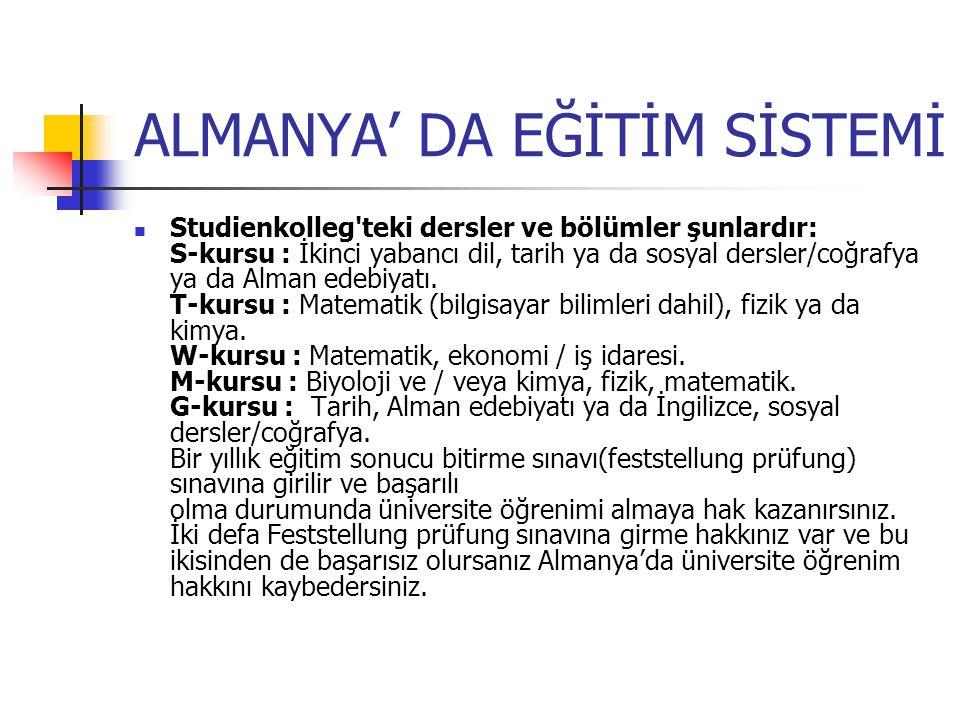 ALMANYA' DA EĞİTİM SİSTEMİ Studienkolleg'teki dersler ve bölümler şunlardır: S-kursu : İkinci yabancı dil, tarih ya da sosyal dersler/coğrafya ya da A