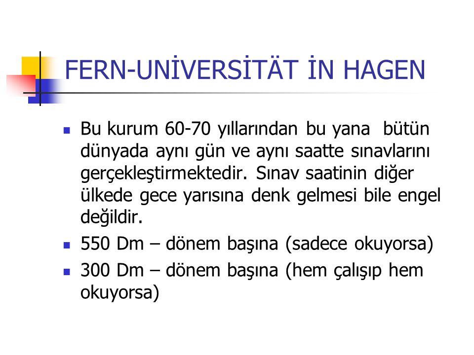 FERN-UNİVERSİTÄT İN HAGEN Bu kurum 60-70 yıllarından bu yana bütün dünyada aynı gün ve aynı saatte sınavlarını gerçekleştirmektedir. Sınav saatinin di