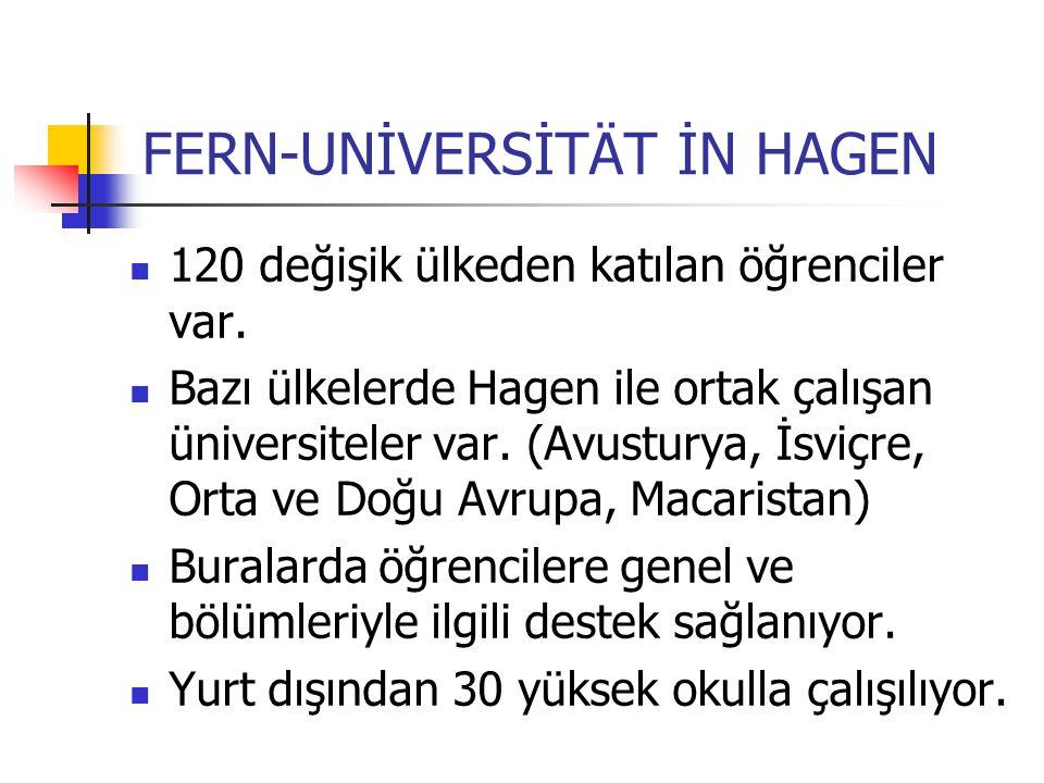 FERN-UNİVERSİTÄT İN HAGEN 120 değişik ülkeden katılan öğrenciler var. Bazı ülkelerde Hagen ile ortak çalışan üniversiteler var. (Avusturya, İsviçre, O
