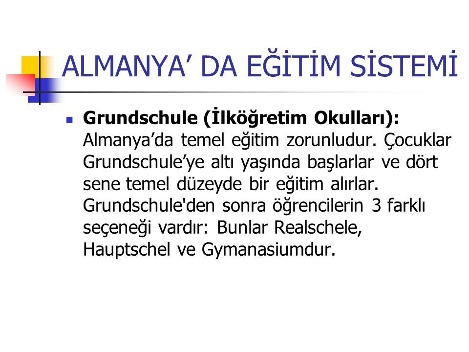ALMANYA' DA EĞİTİM SİSTEMİ Grundschule (İlköğretim Okulları): Almanya'da temel eğitim zorunludur. Çocuklar Grundschule'ye altı yaşında başlarlar ve dö