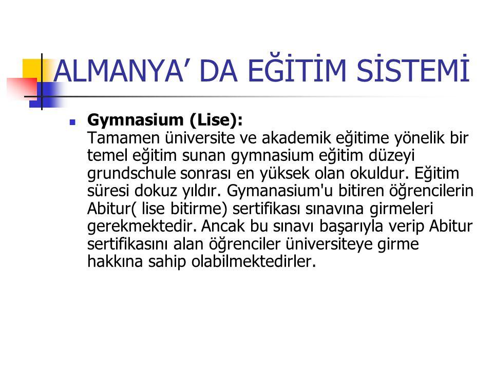 ALMANYA' DA EĞİTİM SİSTEMİ Gymnasium (Lise): Tamamen üniversite ve akademik eğitime yönelik bir temel eğitim sunan gymnasium eğitim düzeyi grundschule