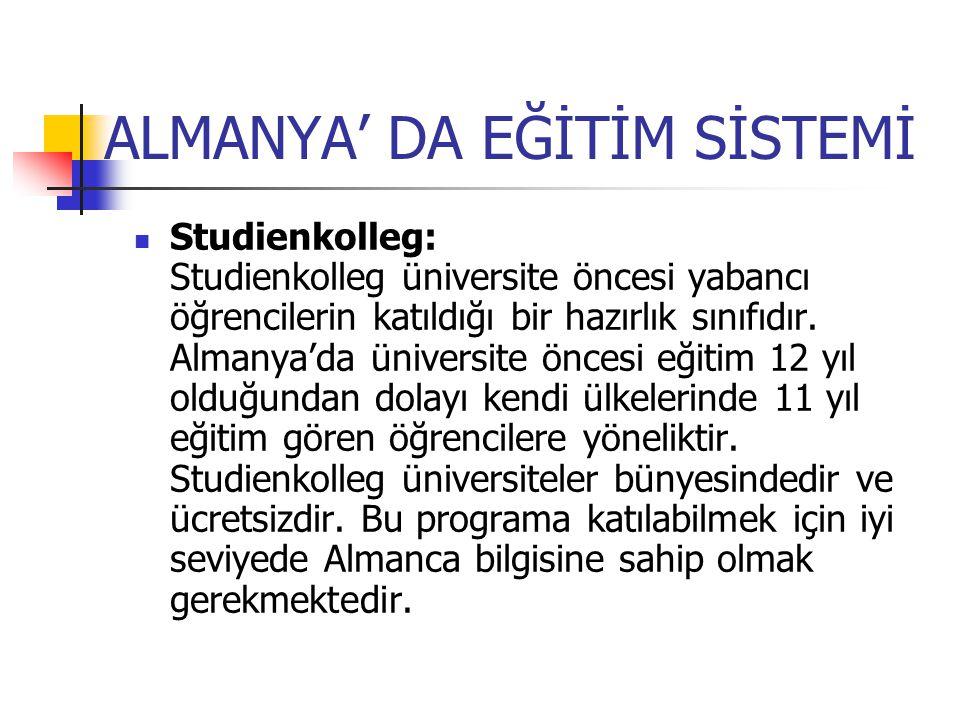 ALMANYA' DA EĞİTİM SİSTEMİ Studienkolleg: Studienkolleg üniversite öncesi yabancı öğrencilerin katıldığı bir hazırlık sınıfıdır. Almanya'da üniversite