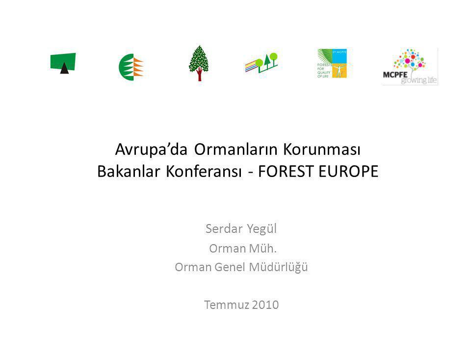 Avrupa'da Ormanların Korunması Bakanlar Konferansı - FOREST EUROPE Serdar Yegül Orman Müh. Orman Genel Müdürlüğü Temmuz 2010