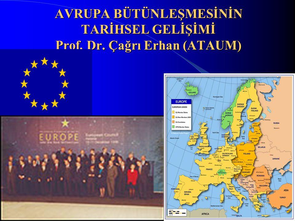 1 AVRUPA BÜTÜNLEŞMESİNİN TARİHSEL GELİŞİMİ Prof. Dr. Çağrı Erhan (ATAUM)