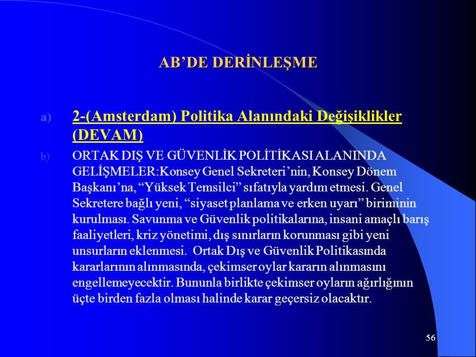 56 AB'DE DERİNLEŞME a) 2-(Amsterdam) Politika Alanındaki Değişiklikler (DEVAM) b) ORTAK DIŞ VE GÜVENLİK POLİTİKASI ALANINDA GELİŞMELER:Konsey Genel Se