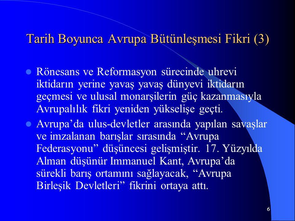6 Tarih Boyunca Avrupa Bütünleşmesi Fikri (3) Rönesans ve Reformasyon sürecinde uhrevi iktidarın yerine yavaş yavaş dünyevi iktidarın geçmesi ve ulusa