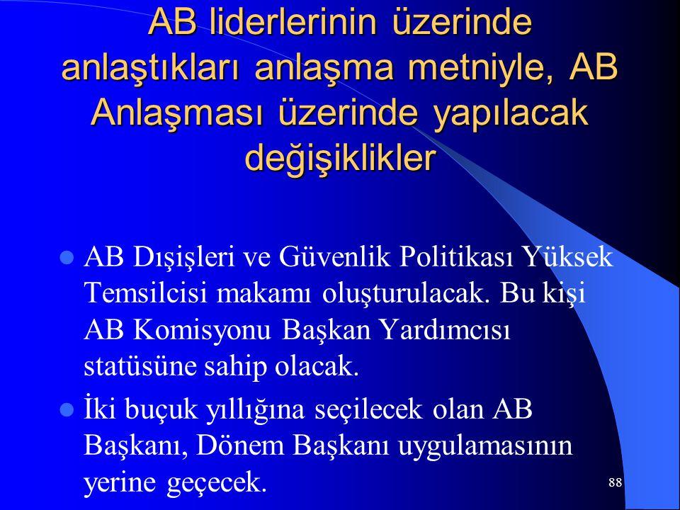 88 AB liderlerinin üzerinde anlaştıkları anlaşma metniyle, AB Anlaşması üzerinde yapılacak değişiklikler AB Dışişleri ve Güvenlik Politikası Yüksek Te
