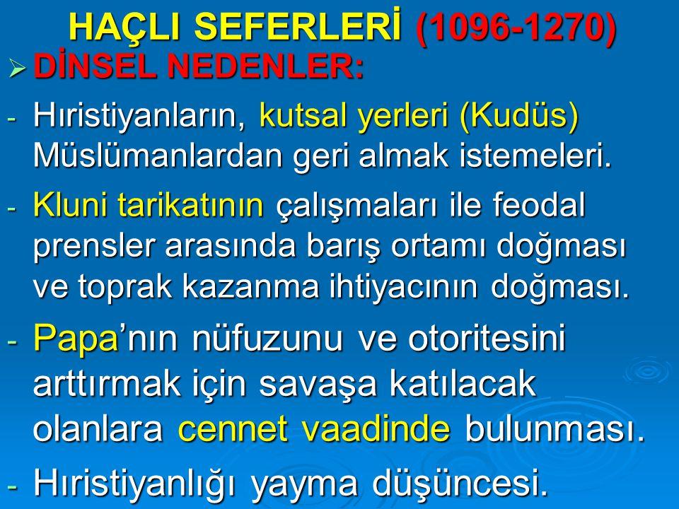 SİYASAL NEDENLER  Türklerin Anadolu'ya ve Ege kıyılarına kadar gelmesinden dolayı Bizans'ın Papa'dan yardım istemesi.
