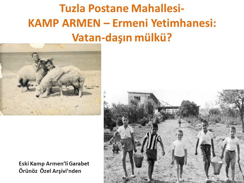 Tuzla Postane Mahallesi- KAMP ARMEN – Ermeni Yetimhanesi: Vatan-daşın mülkü? Eski Kamp Armen'li Garabet Örünöz Özel Arşivi'nden