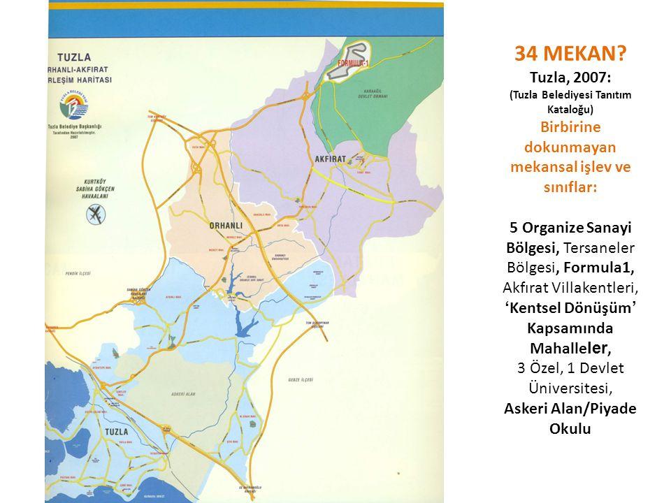 34 MEKAN? Tuzla, 2007: (Tuzla Belediyesi Tanıtım Kataloğu) Birbirine dokunmayan mekansal işlev ve sınıflar: 5 Organize Sanayi Bölgesi, Tersaneler Bölg
