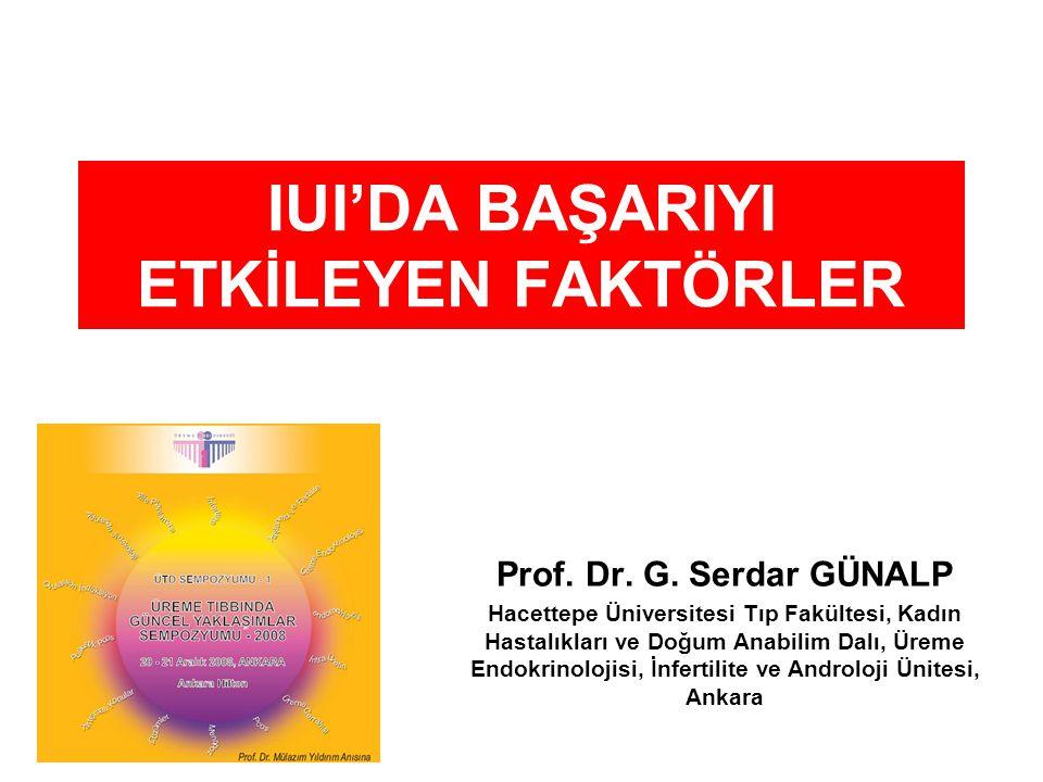 IUI'DA BAŞARIYI ETKİLEYEN FAKTÖRLER Prof. Dr. G. Serdar GÜNALP Hacettepe Üniversitesi Tıp Fakültesi, Kadın Hastalıkları ve Doğum Anabilim Dalı, Üreme