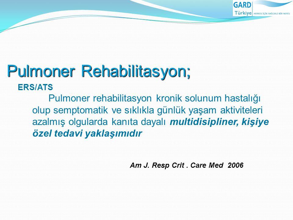 Pulmoner Rehabilitasyon; ERS/ATS Pulmoner rehabilitasyon kronik solunum hastalığı olup semptomatik ve sıklıkla günlük yaşam aktiviteleri azalmış olgul