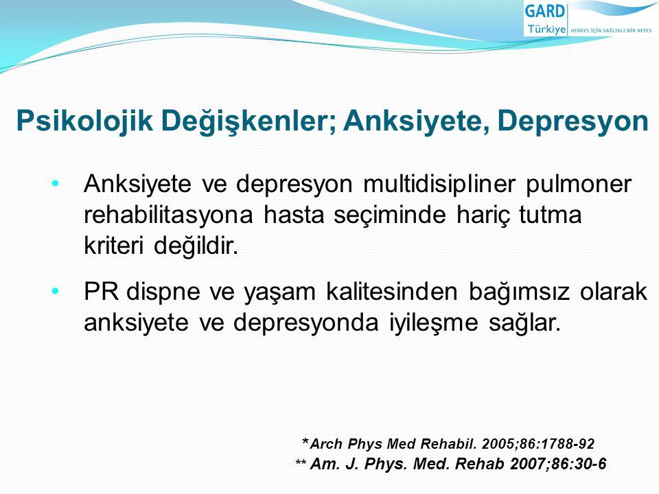 Psikolojik Değişkenler; Anksiyete, Depresyon * Arch Phys Med Rehabil. 2005;86:1788-92 ** Am. J. Phys. Med. Rehab 2007;86:30-6 Anksiyete ve depresyon m