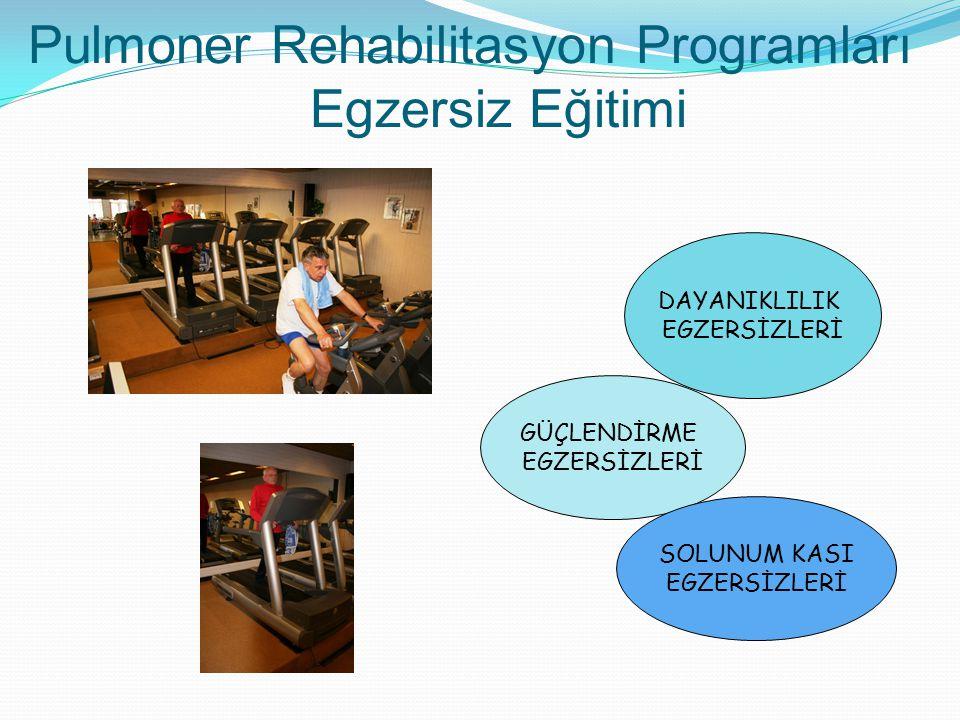Pulmoner Rehabilitasyon Programları Egzersiz Eğitimi DAYANIKLILIK EGZERSİZLERİ GÜÇLENDİRME EGZERSİZLERİ SOLUNUM KASI EGZERSİZLERİ