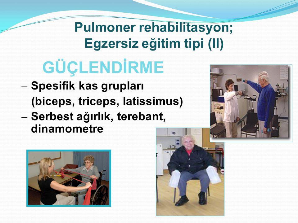 GÜÇLENDİRME – Spesifik kas grupları (biceps, triceps, latissimus) – Serbest ağırlık, terebant, dinamometre Pulmoner rehabilitasyon; Egzersiz eğitim ti
