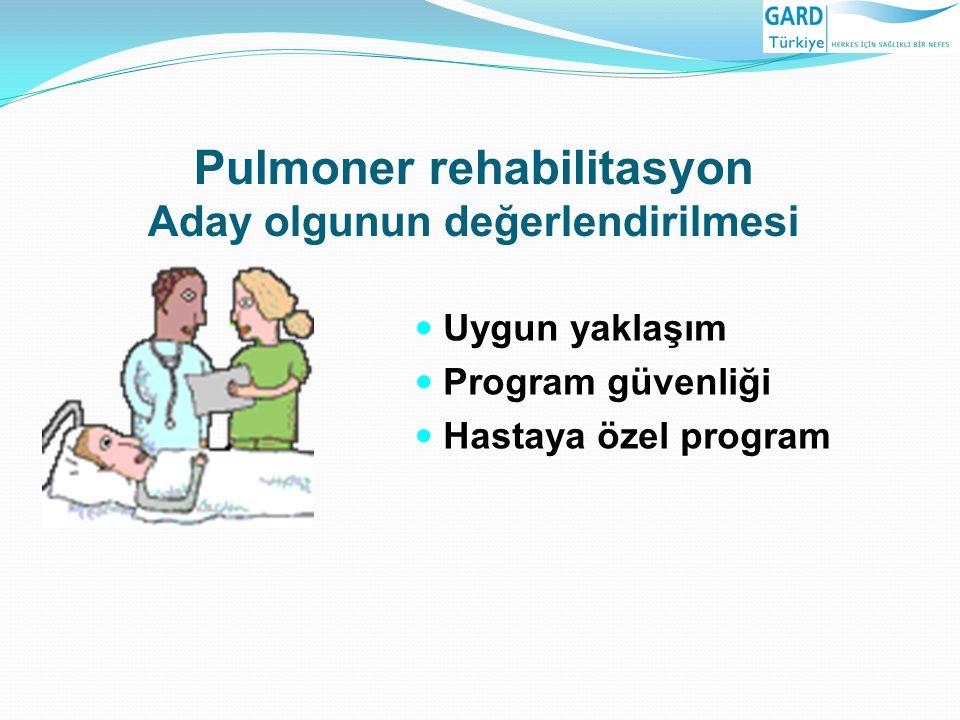 Pulmoner rehabilitasyon Aday olgunun değerlendirilmesi Uygun yaklaşım Program güvenliği Hastaya özel program
