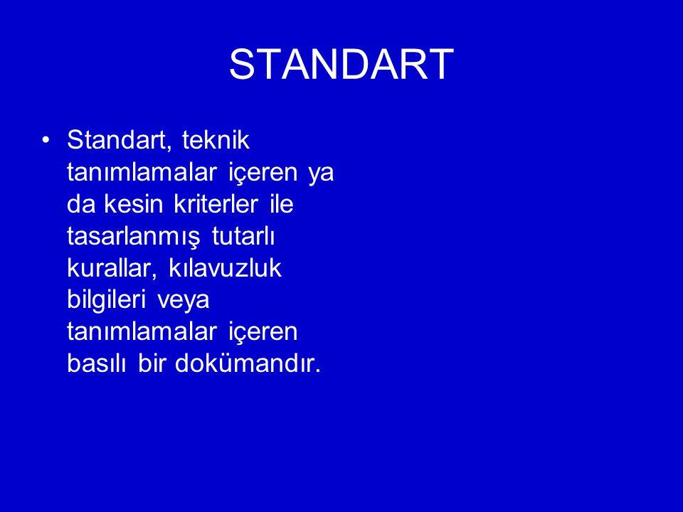 STANDART Standart, teknik tanımlamalar içeren ya da kesin kriterler ile tasarlanmış tutarlı kurallar, kılavuzluk bilgileri veya tanımlamalar içeren basılı bir dokümandır.