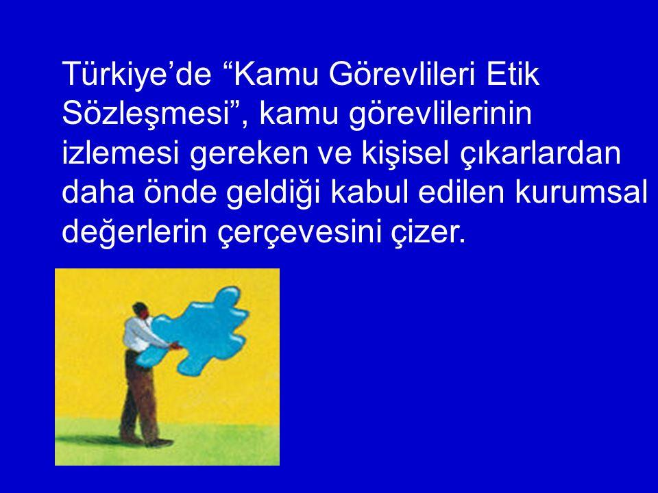 Türkiye'de Kamu Görevlileri Etik Sözleşmesi , kamu görevlilerinin izlemesi gereken ve kişisel çıkarlardan daha önde geldiği kabul edilen kurumsal değerlerin çerçevesini çizer.