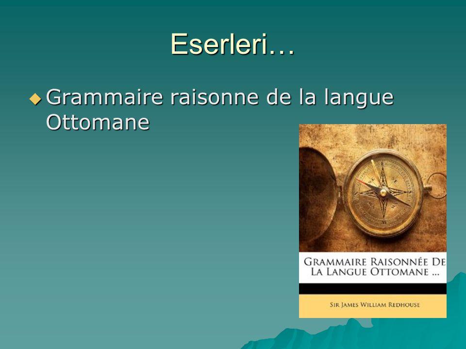 Eserleri…  Grammaire raisonne de la langue Ottomane