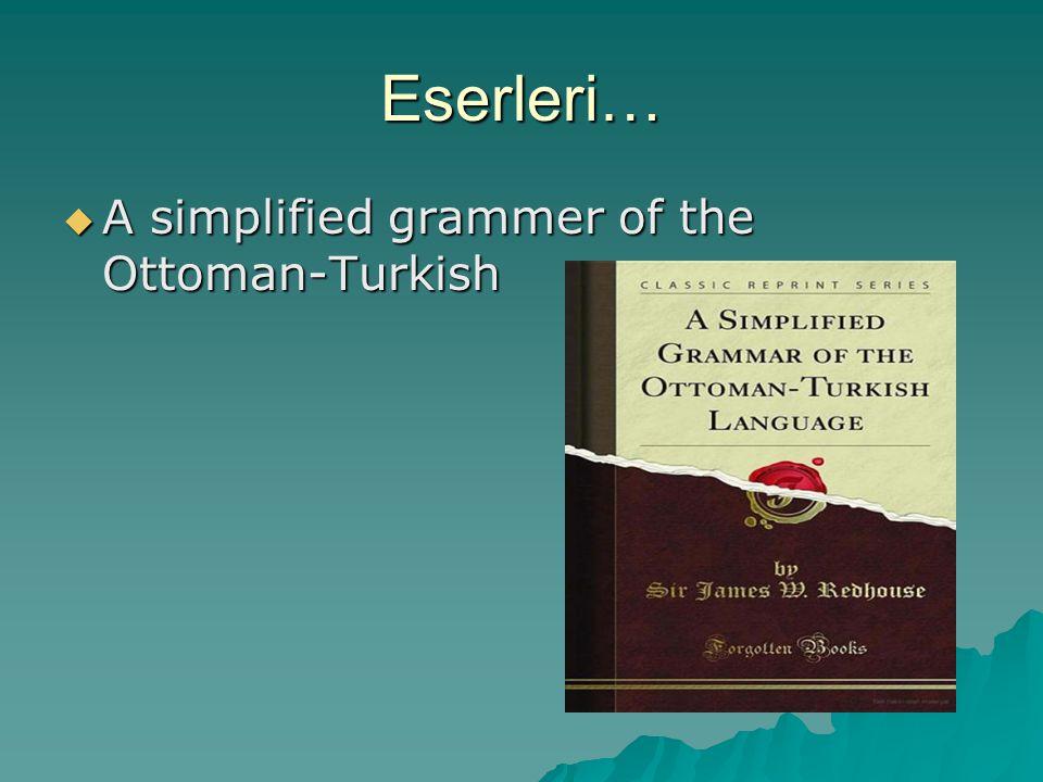 Eserleri…  A simplified grammer of the Ottoman-Turkish