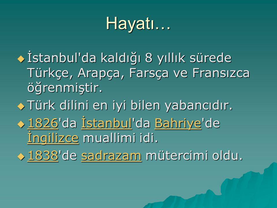 Hayatı…  İstanbul da kaldığı 8 yıllık sürede Türkçe, Arapça, Farsça ve Fransızca öğrenmiştir.