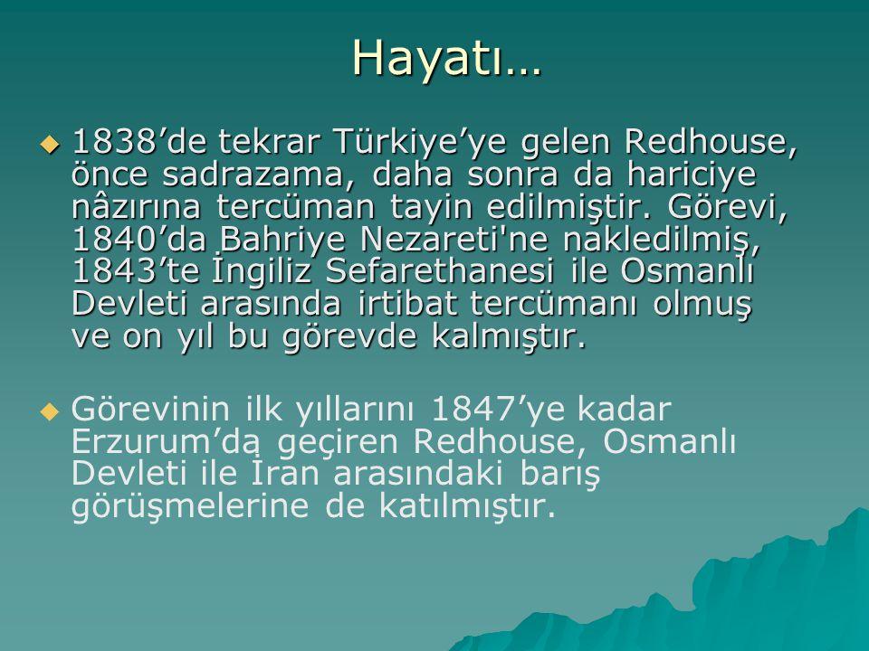  1838'de tekrar Türkiye'ye gelen Redhouse, önce sadrazama, daha sonra da hariciye nâzırına tercüman tayin edilmiştir. Görevi, 1840'da Bahriye Nezaret