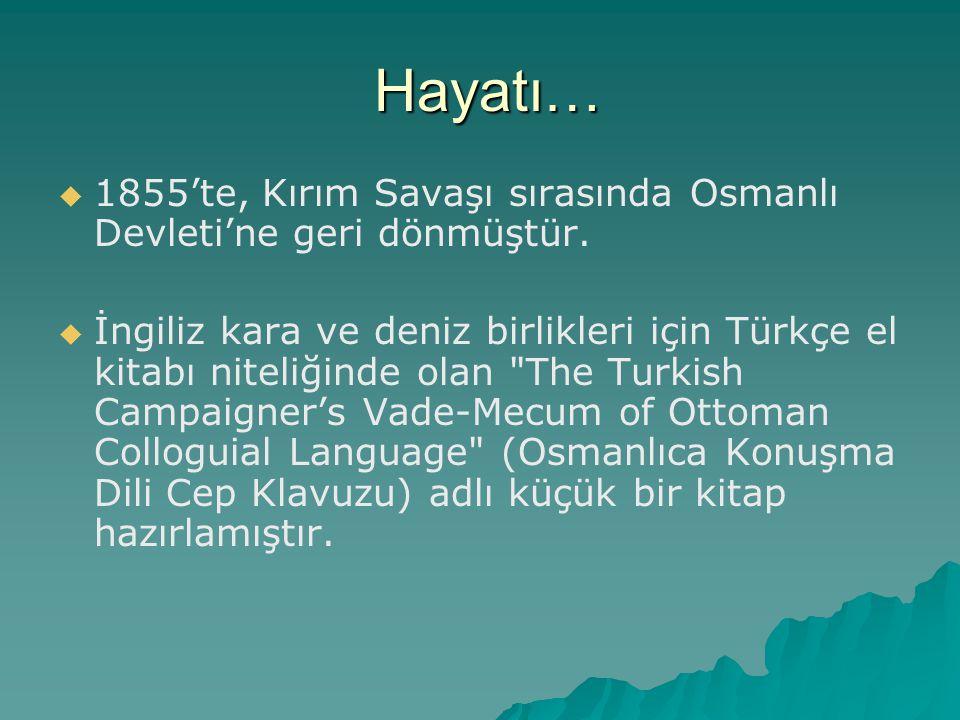 Hayatı…   1855'te, Kırım Savaşı sırasında Osmanlı Devleti'ne geri dönmüştür.   İngiliz kara ve deniz birlikleri için Türkçe el kitabı niteliğinde