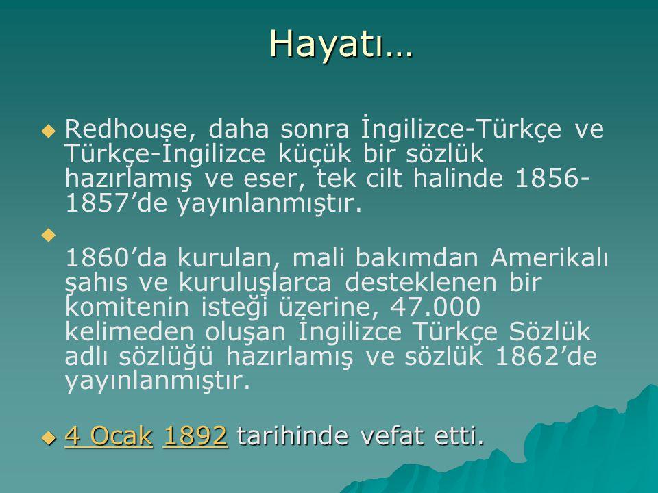   Redhouse, daha sonra İngilizce-Türkçe ve Türkçe-İngilizce küçük bir sözlük hazırlamış ve eser, tek cilt halinde 1856- 1857'de yayınlanmıştır.