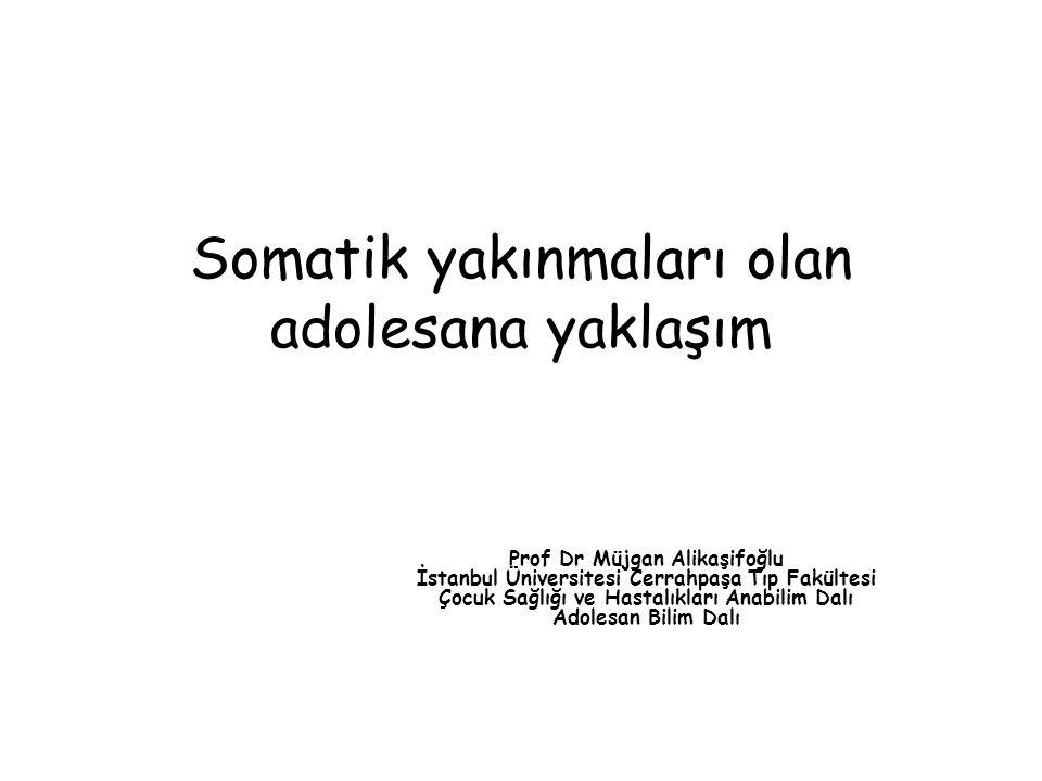 Somatik yakınmaları olan adolesana yaklaşım Prof Dr Müjgan Alikaşifoğlu İstanbul Üniversitesi Cerrahpaşa Tıp Fakültesi Çocuk Sağlığı ve Hastalıkları A