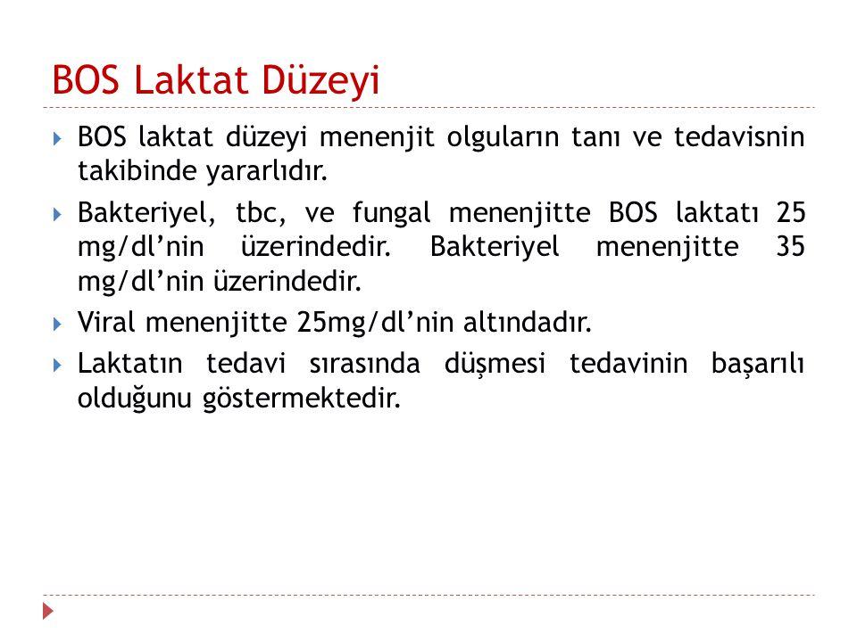 BOS Laktat Düzeyi  BOS laktat düzeyi menenjit olguların tanı ve tedavisnin takibinde yararlıdır.