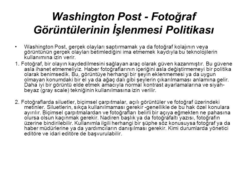 Washington Post - Fotoğraf Görüntülerinin İşlenmesi Politikası Washington Post, gerçek olayları saptırmamak ya da fotoğraf kolajının veya görüntünün g