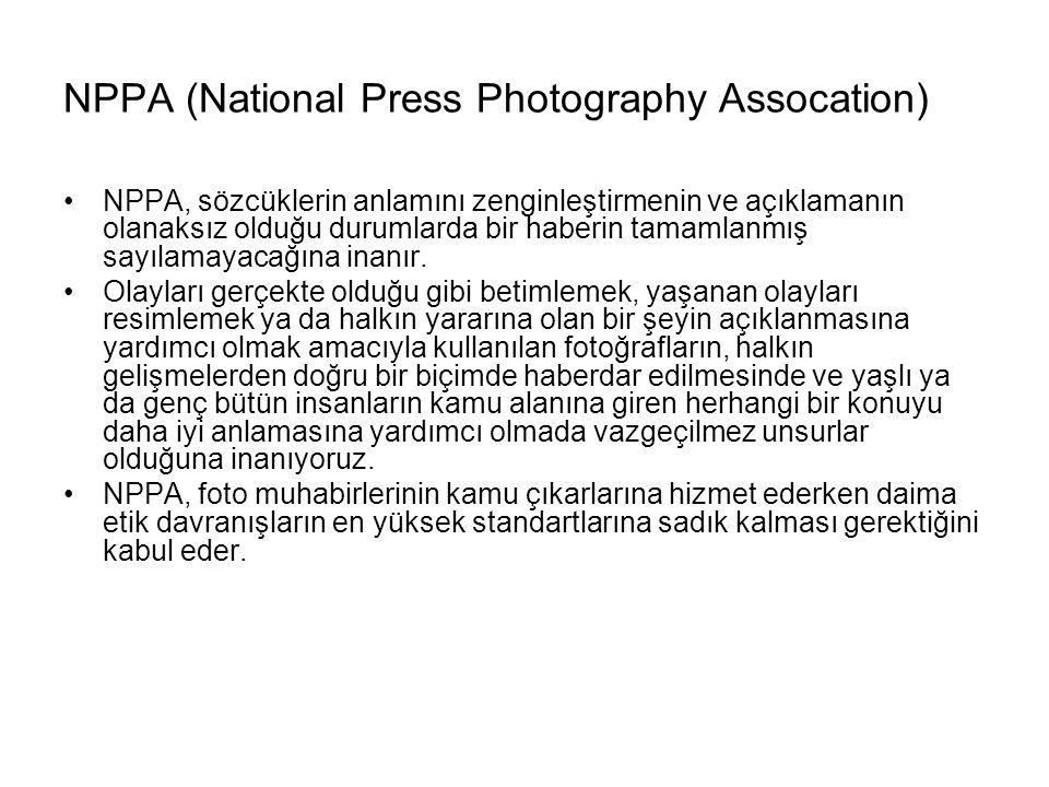 NPPA (National Press Photography Assocation) NPPA, sözcüklerin anlamını zenginleştirmenin ve açıklamanın olanaksız olduğu durumlarda bir haberin tamam