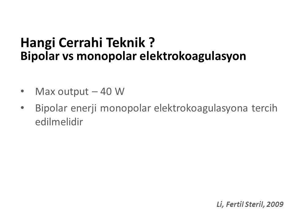 Max output – 40 W Bipolar enerji monopolar elektrokoagulasyona tercih edilmelidir Hangi Cerrahi Teknik ? Bipolar vs monopolar elektrokoagulasyon Li, F