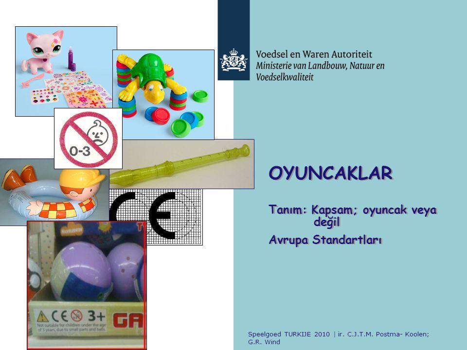 Speelgoed TURKIJE 2010 | ir. C.J.T.M. Postma- Koolen; G.R. Wind OYUNCAKLAR Tanım: Kapsam; oyuncak veya değil Avrupa Standartları