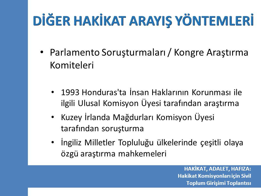 DİĞER HAKİKAT ARAYIŞ YÖNTEMLERİ Parlamento Soruşturmaları / Kongre Araştırma Komiteleri 1993 Honduras'ta İnsan Haklarının Korunması ile ilgili Ulusal