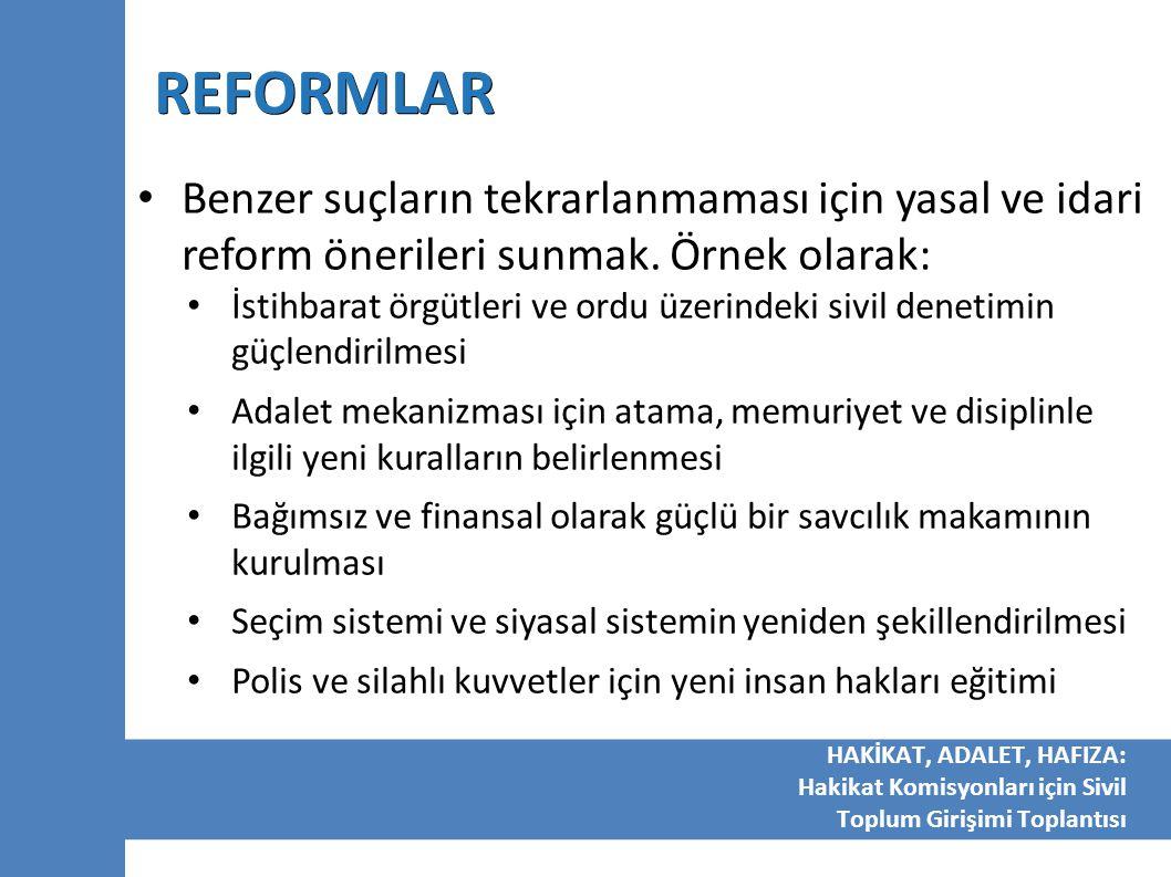 REFORMLAR Benzer suçların tekrarlanmaması için yasal ve idari reform önerileri sunmak. Örnek olarak: İstihbarat örgütleri ve ordu üzerindeki sivil den