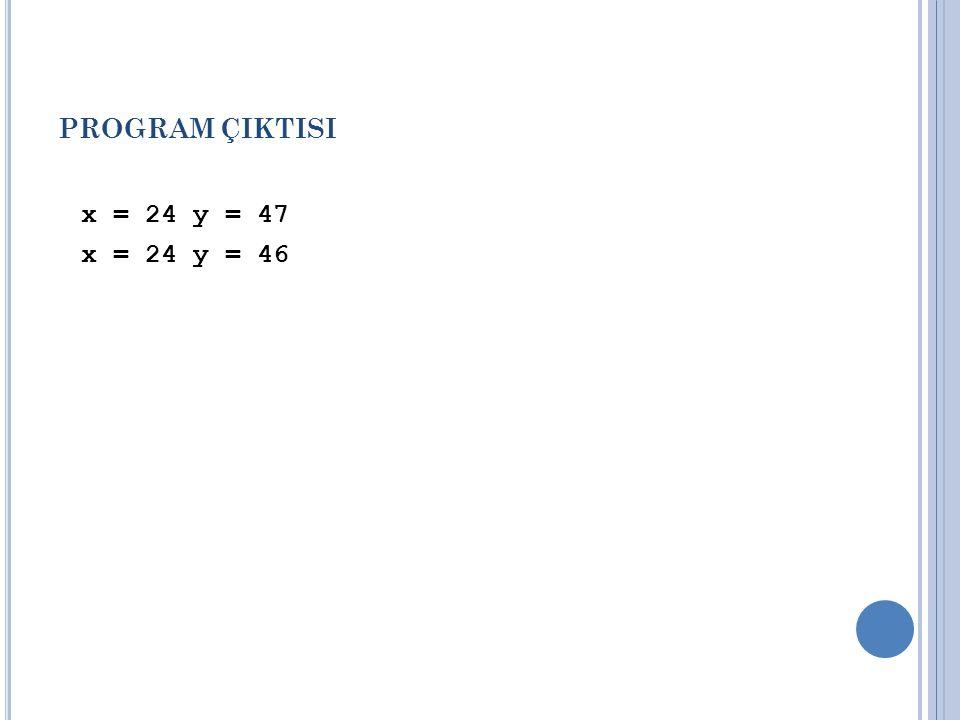 PROGRAM ÇIKTISI x = 24 y = 47 x = 24 y = 46