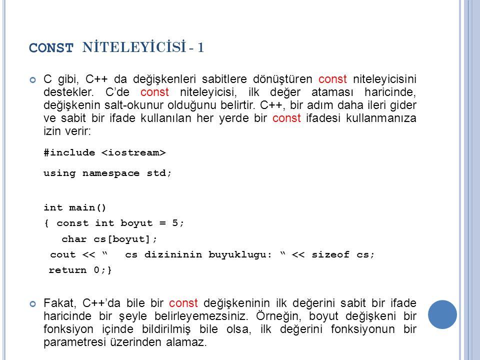 CONST NİTELEYİCİSİ - 1 C gibi, C++ da değişkenleri sabitlere dönüştüren const niteleyicisini destekler. C'de const niteleyicisi, ilk değer ataması har